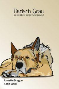 Cover des Ratgebers für Hundehalter Tierisch Grau - so bleibt der Seniorhund gesund
